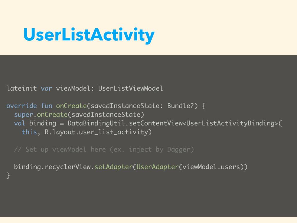 UserListActivity lateinit var viewModel: UserLi...