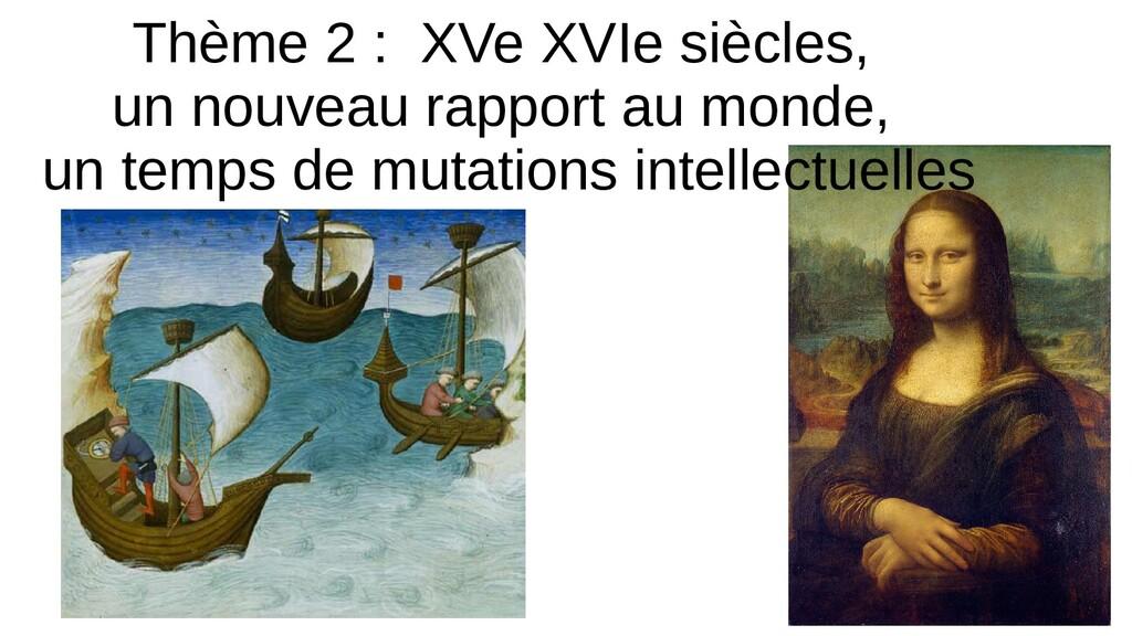 Thème 2 : XVe XVIe siècles, un nouveau rapport ...