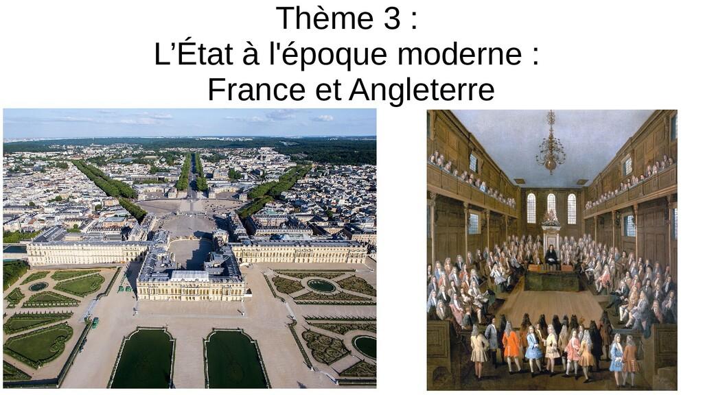 Thème 3 : L'État à l'époque moderne : France et...