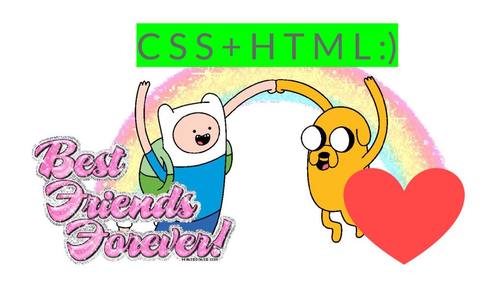 C S S + H T M L :)
