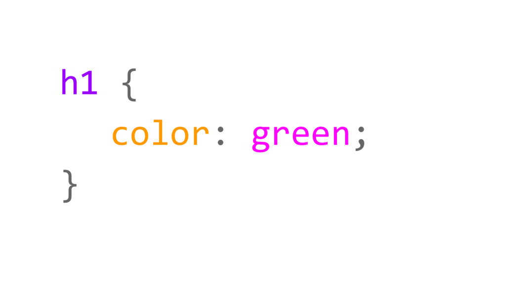 h1 { color: green; }