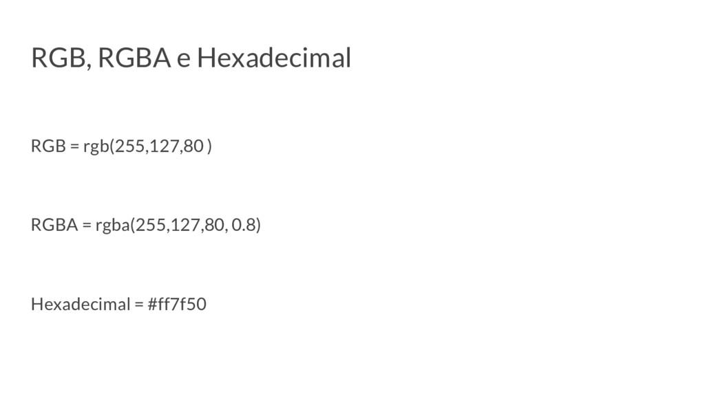 RGB, RGBA e Hexadecimal RGB = rgb(255,127,80 ) ...
