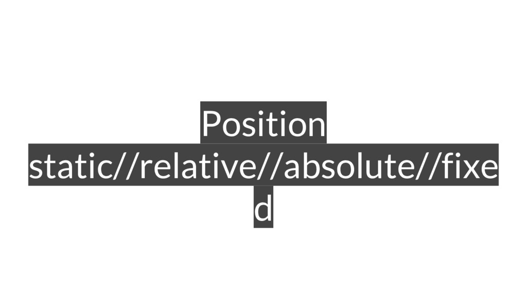 Position static//relative//absolute//fixe d