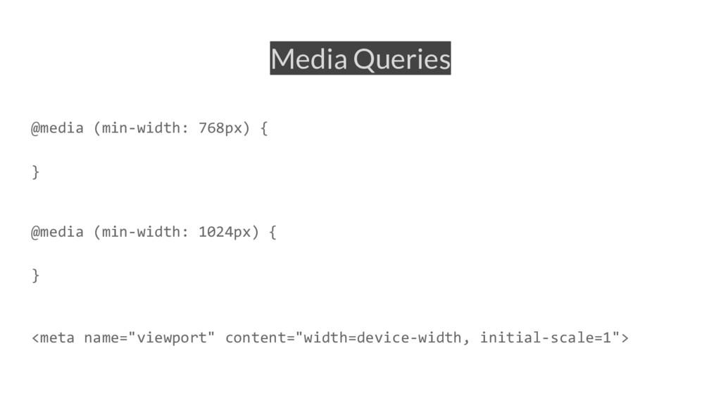Media Queries @media (min-width: 768px) { } @me...