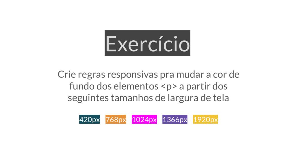 Exercício Crie regras responsivas pra mudar a c...