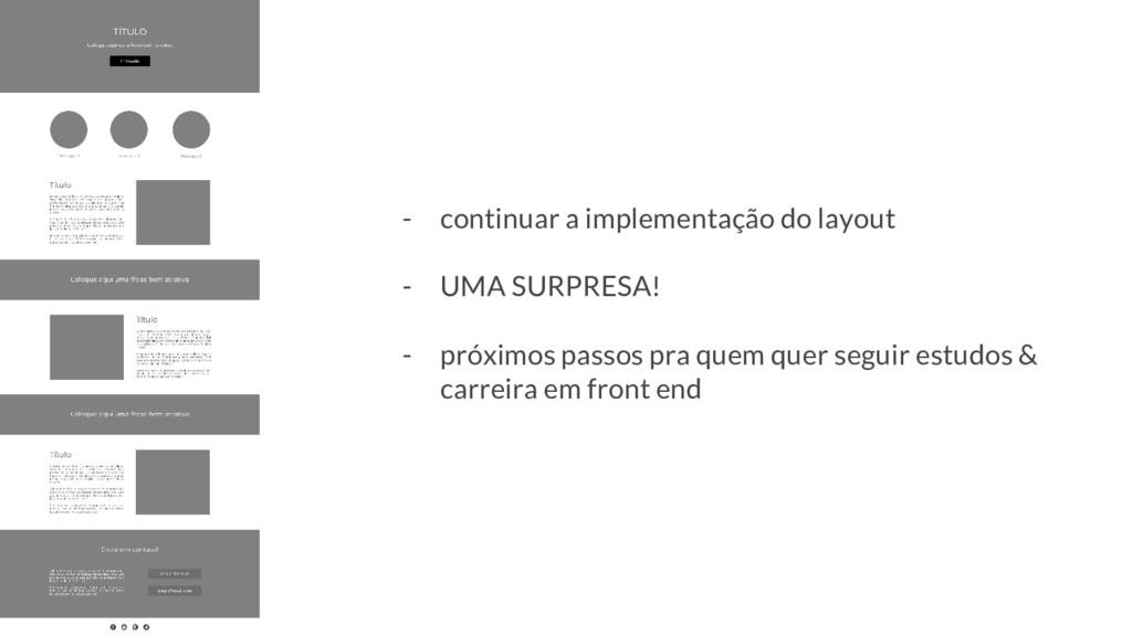 - continuar a implementação do layout - UMA SUR...