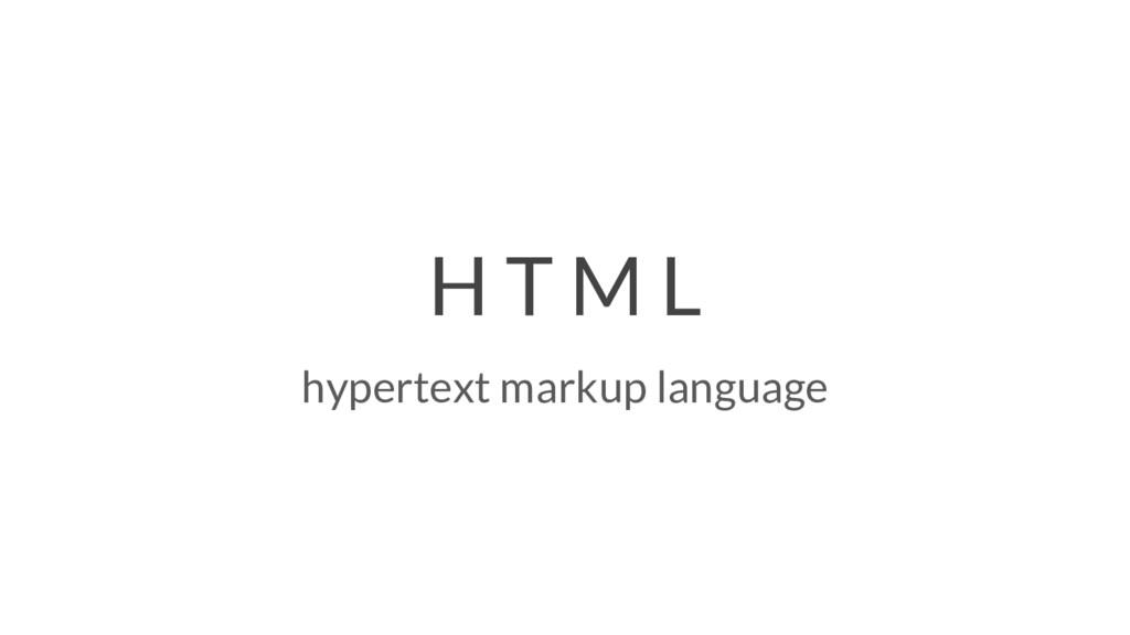 H T M L hypertext markup language