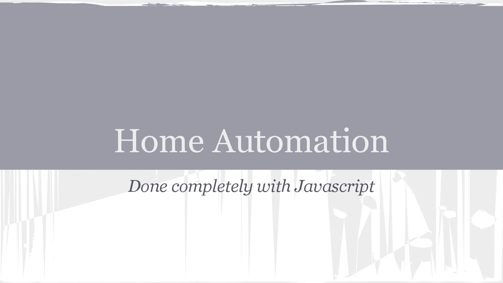Home Automation Done completely with Javascript