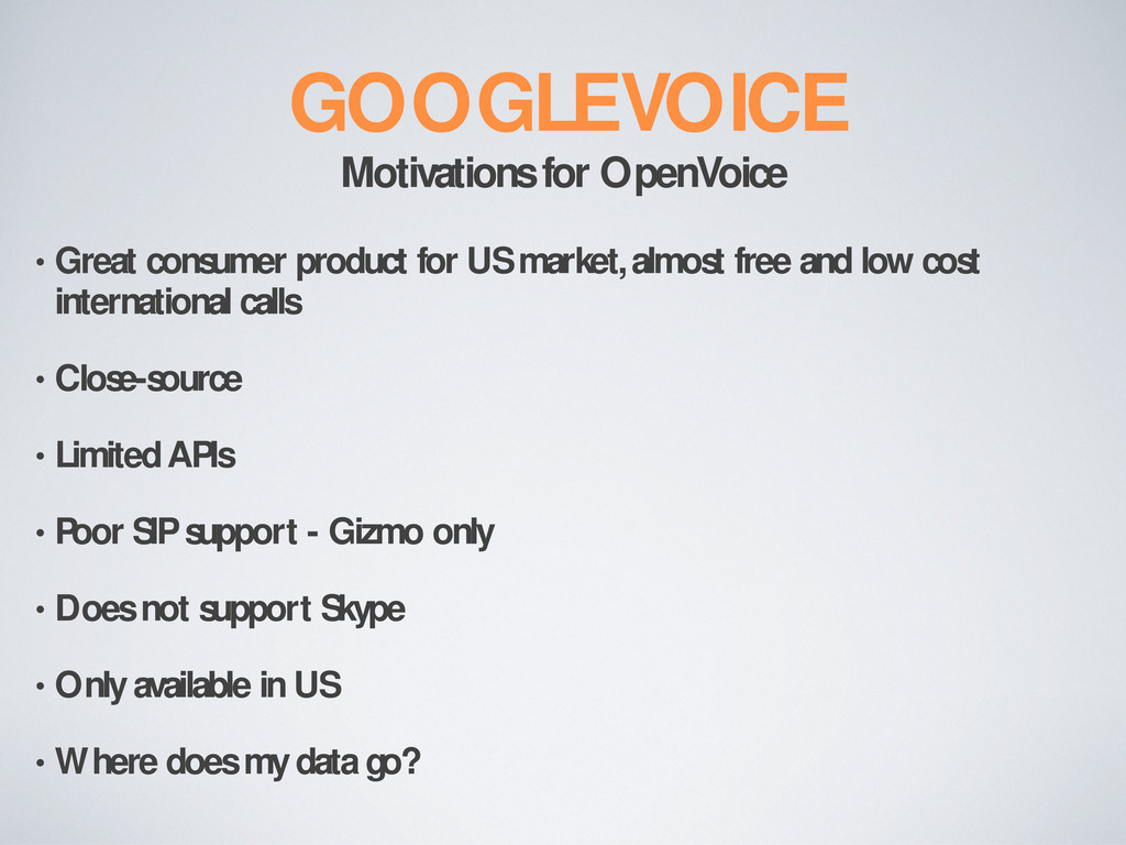 GOOGLE VOICE Motivations for OpenVoice • Great ...