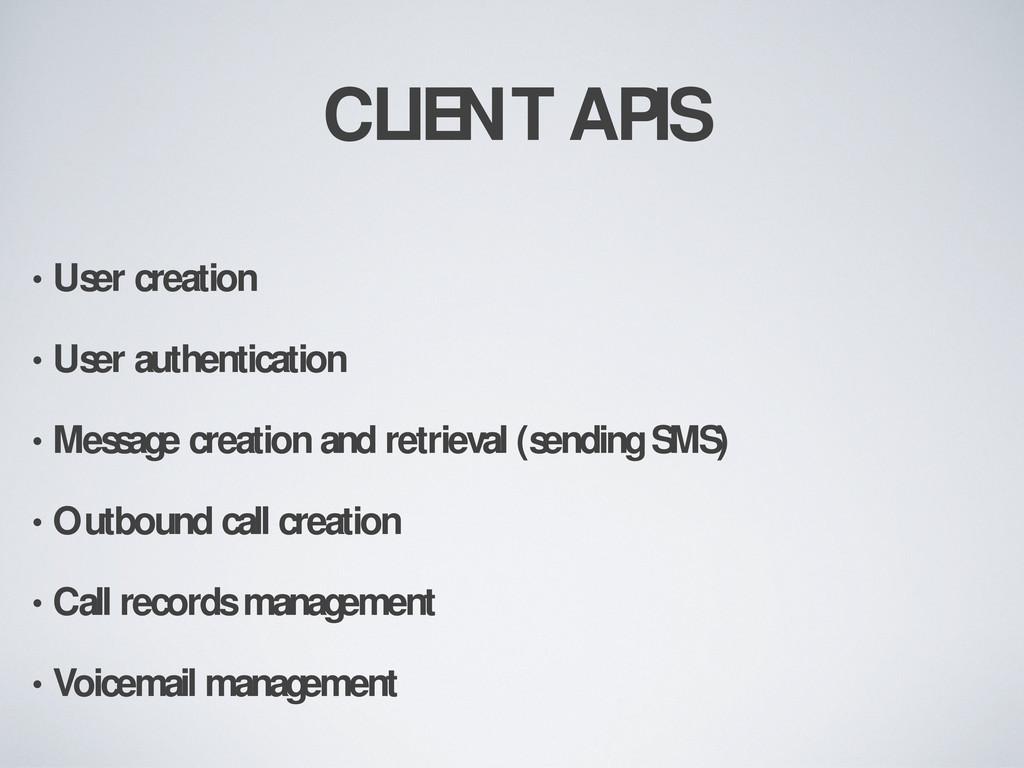 CLIENT APIS • User creation • User authenticati...