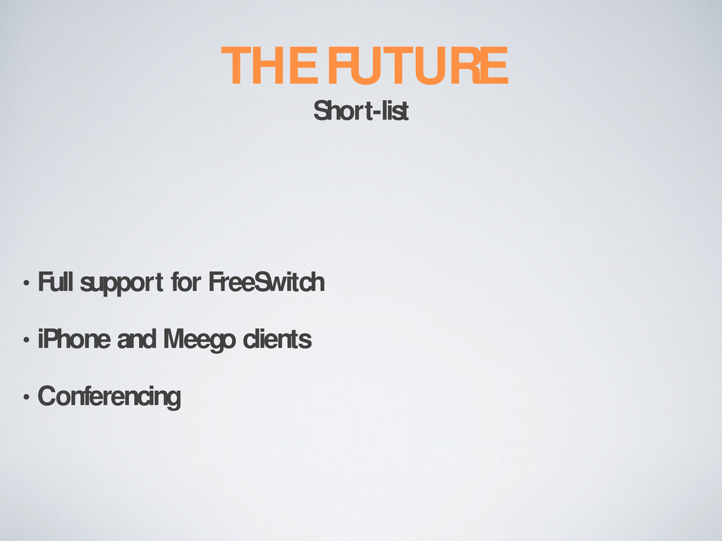THE FUTURE Short-list • Full support for FreeSw...