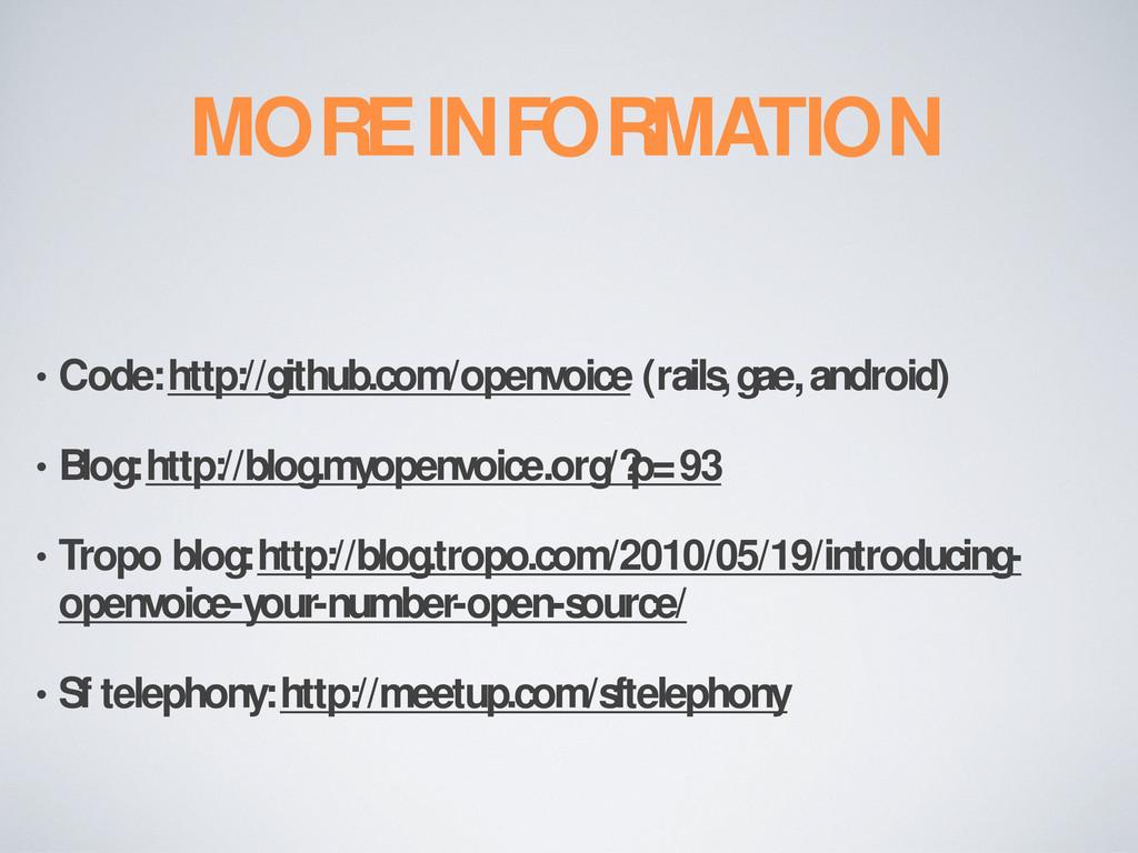 MORE INFORMATION • Code: http://github.com/open...