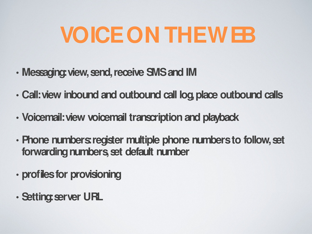 VOICE ON THE WEB • Messaging: view, send, recei...