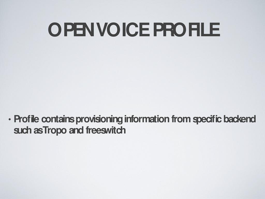 OPENVOICE PROFILE • Profile contains provisionin...