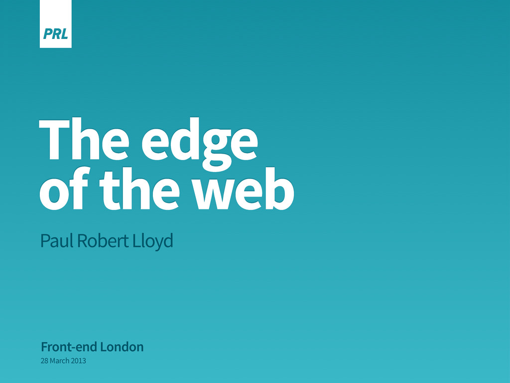 The edge of the web Paul Robert Lloyd Front-end...