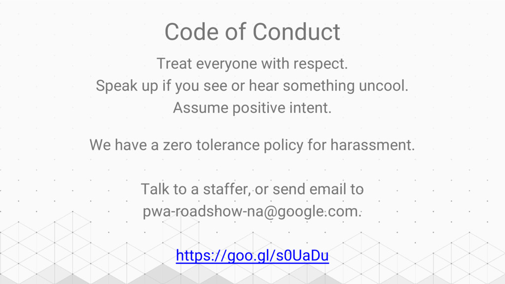 Code of Conduct Treat everyone with respect. Sp...