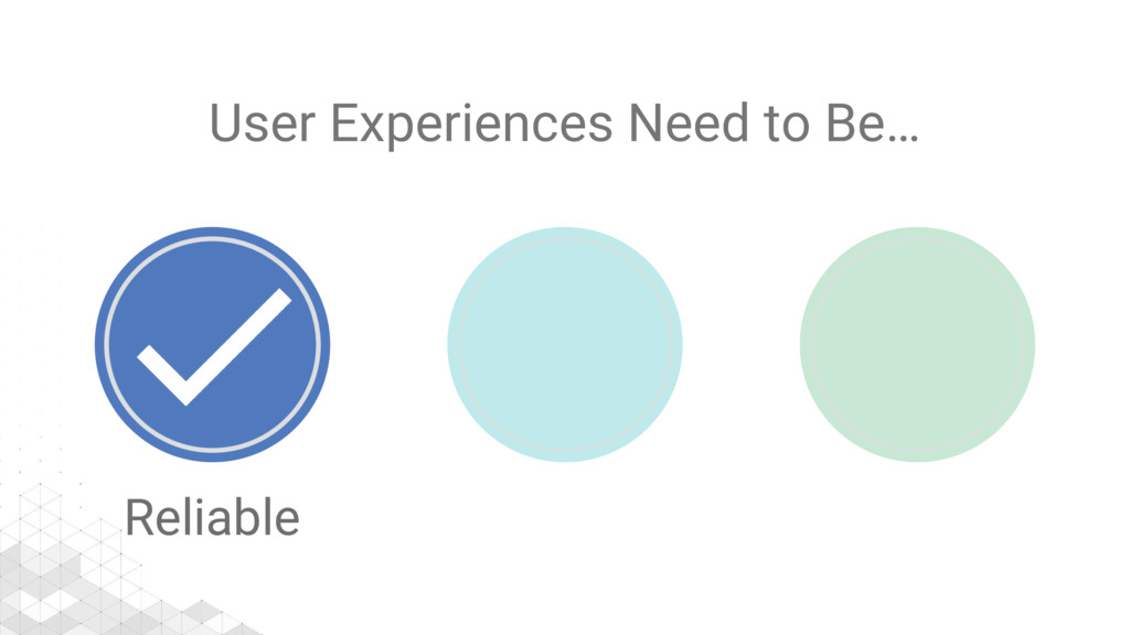 User Experiences Need to Be… Reliable