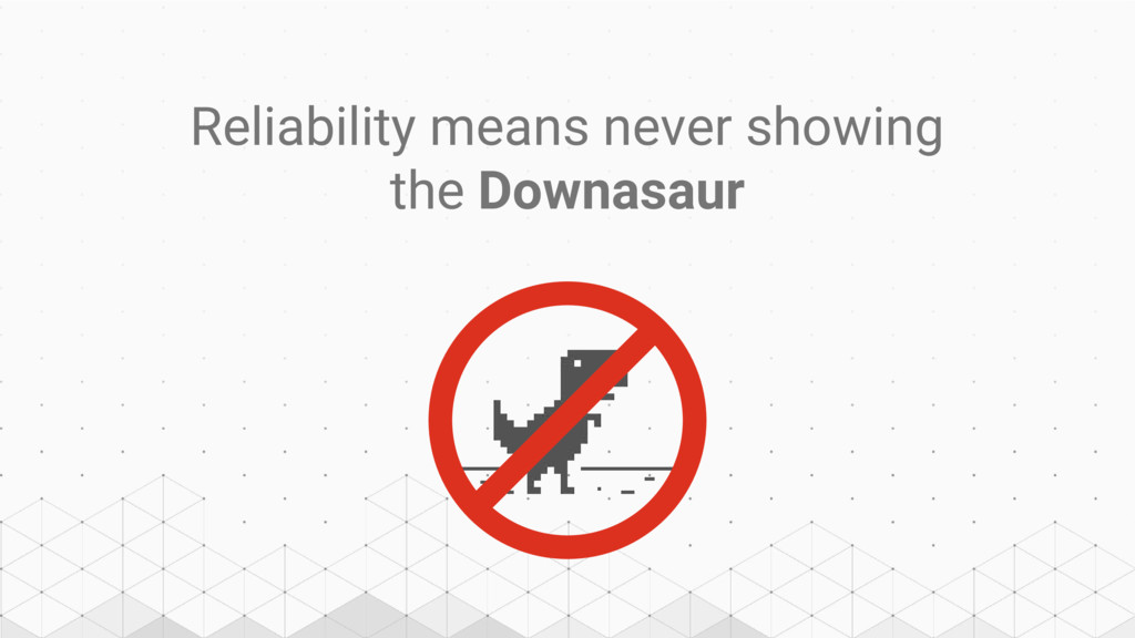 Reliability means never showing the Downasaur
