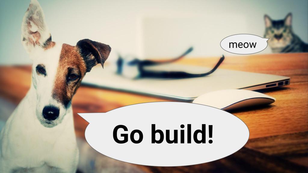 Go build! meow