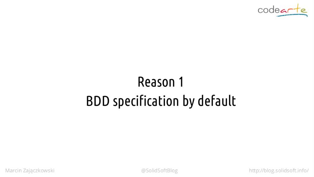 Reason 1 BDD specification by default