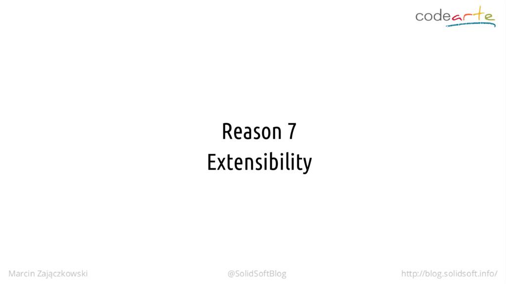 Reason 7 Extensibility
