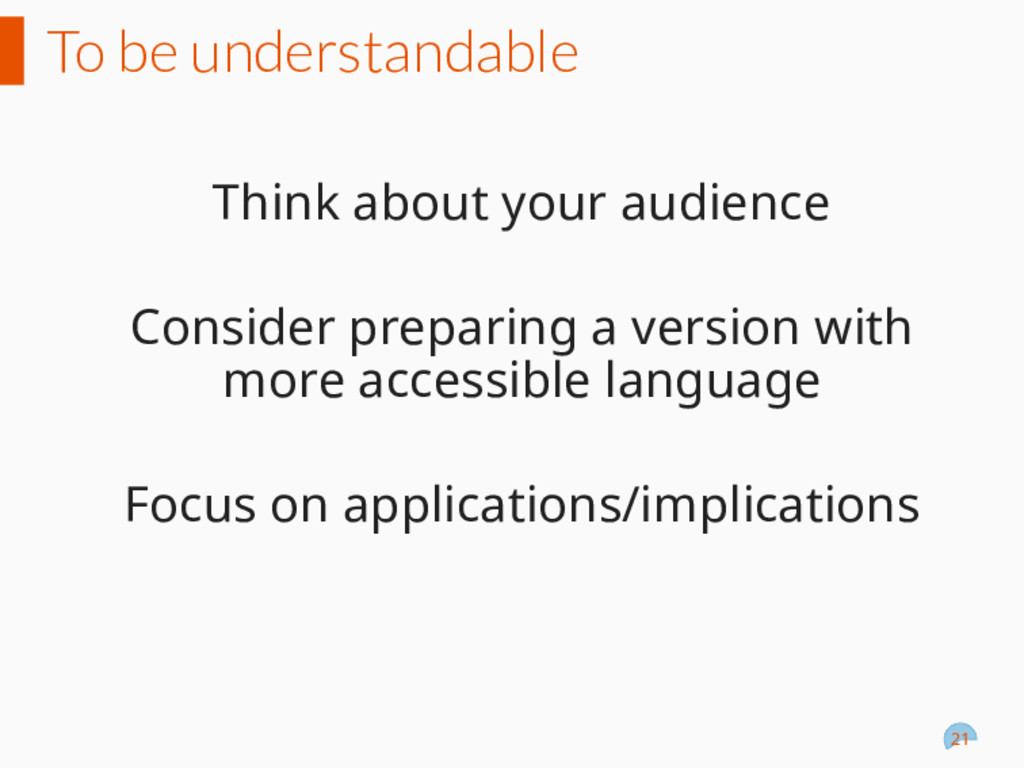 To be understandable Think about your audience ...