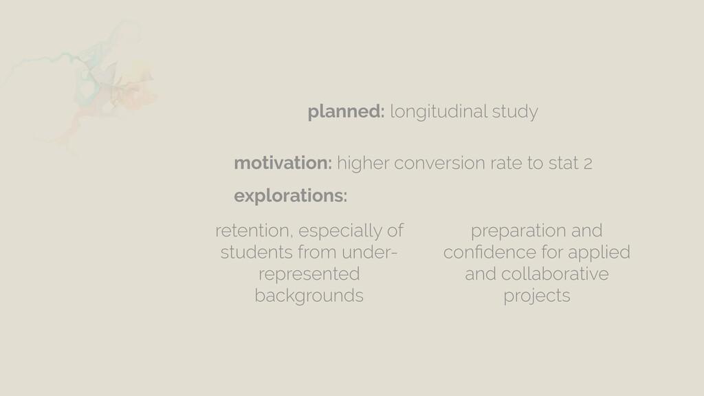 planned: longitudinal study motivation: higher ...