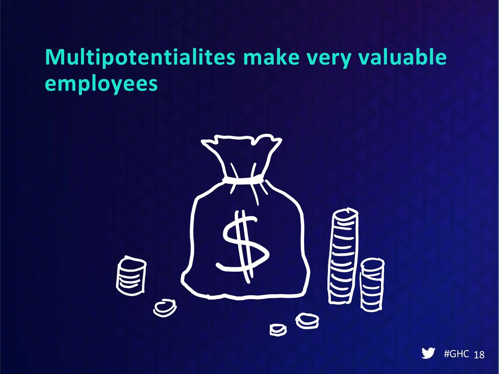 Multipotentialites make very valuable employees...