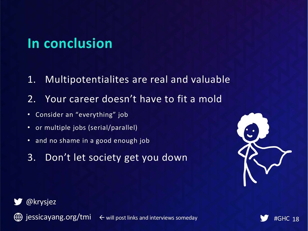 In conclusion #GHC 18 1. Multipotentialites are...