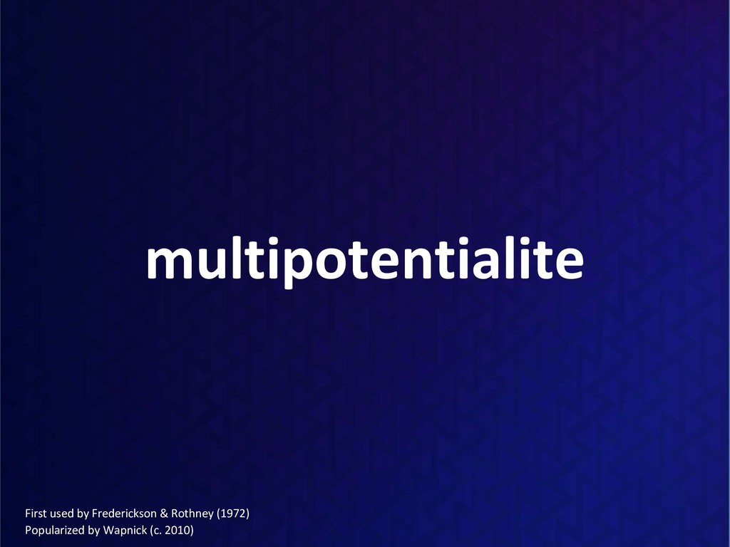 multipotentialite First used by Frederickson & ...