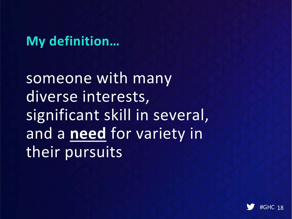 My definition… #GHC 18 someone with many divers...