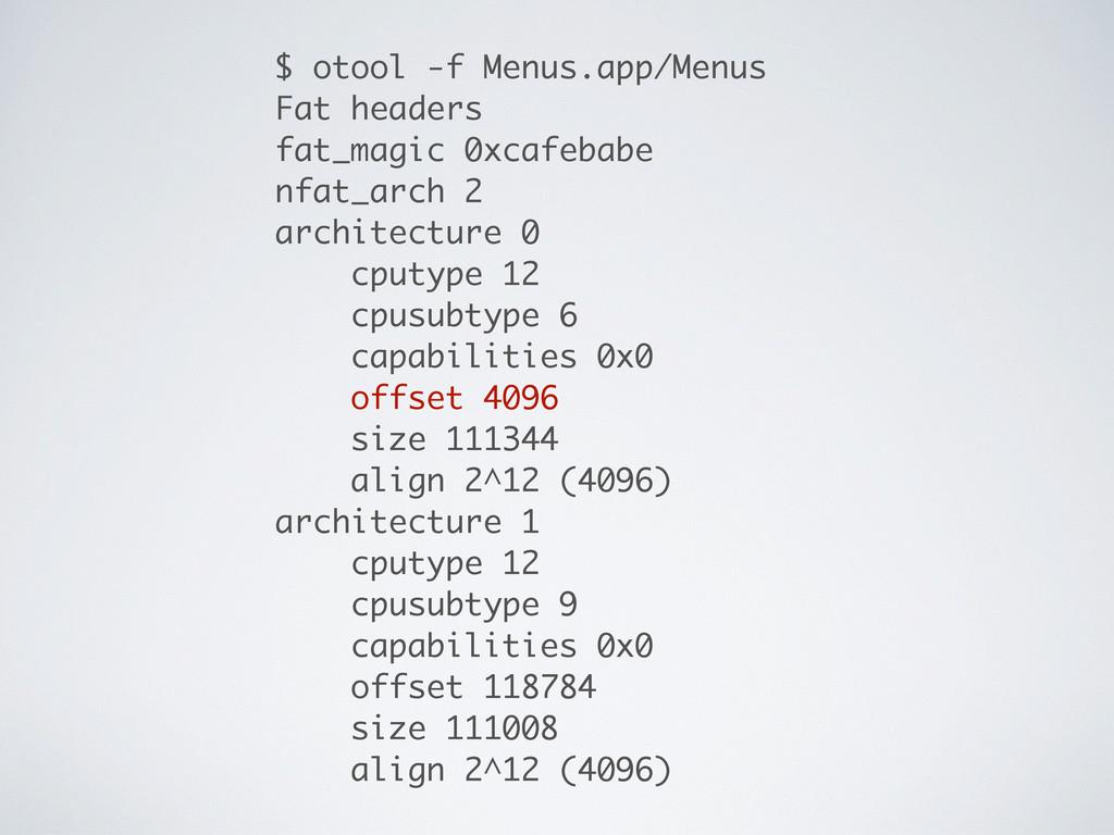 $ otool -f Menus.app/Menus Fat headers fat_magi...