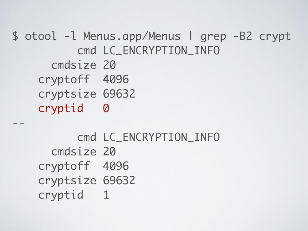 $ otool -l Menus.app/Menus | grep -B2 crypt cmd...