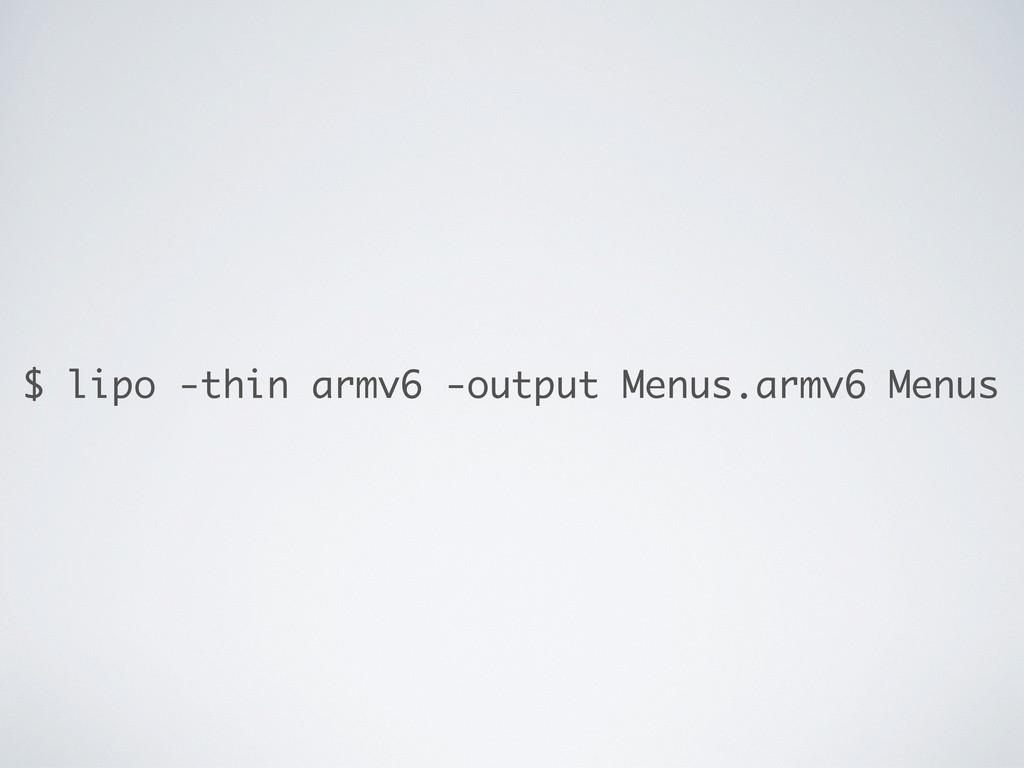 $ lipo -thin armv6 -output Menus.armv6 Menus