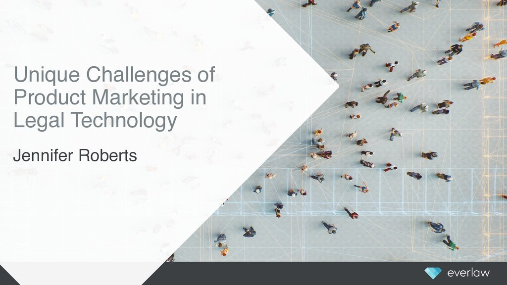 Unique Challenges of Product Marketing in Legal...