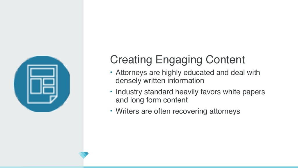 Creating Engaging Conten t  • Attorneys are hig...