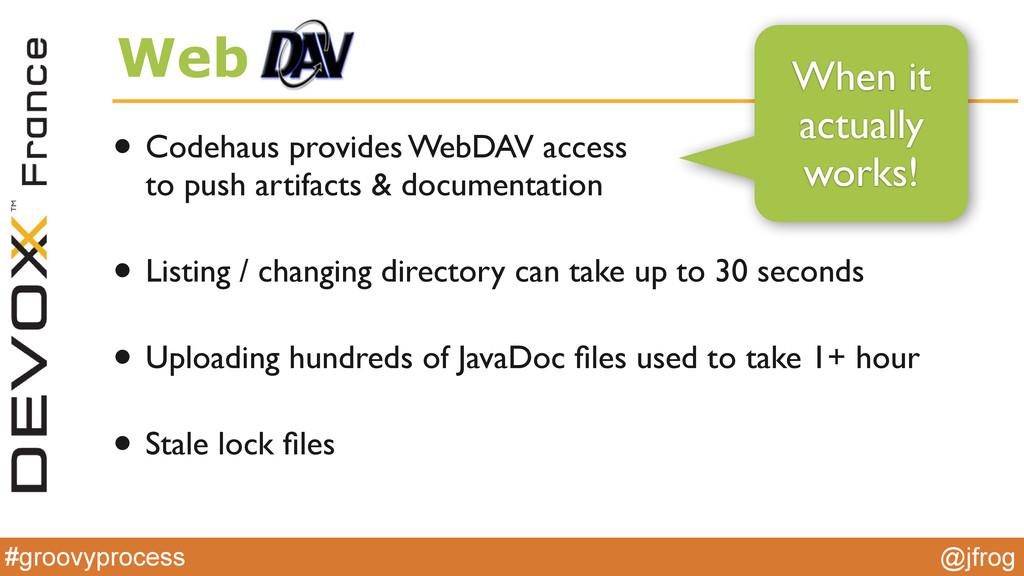 #groovyprocess @jfrog Web • Codehaus provides W...