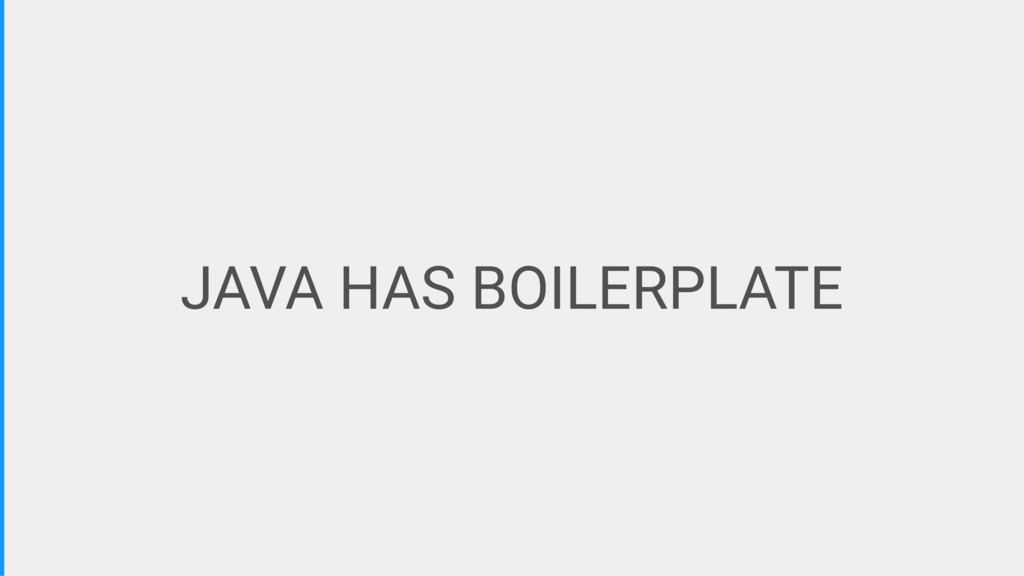 JAVA HAS BOILERPLATE
