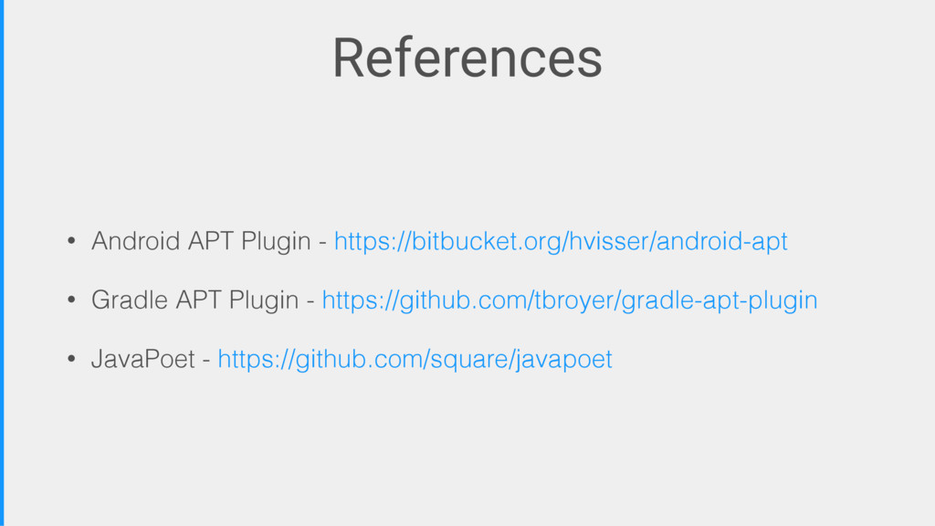 References • Android APT Plugin - https://bitbu...