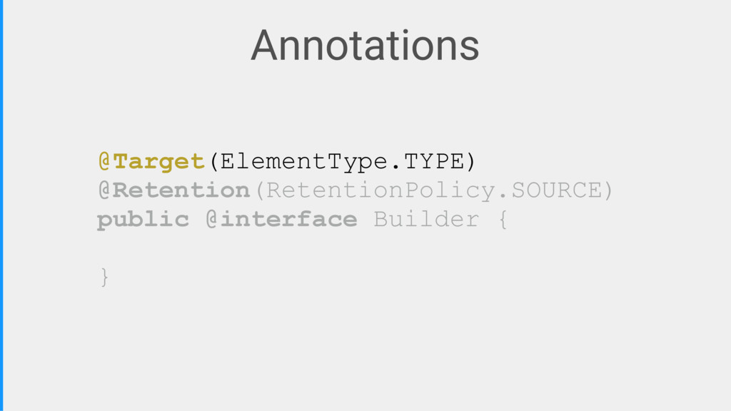 Annotations @Target(ElementType.TYPE) @Retentio...