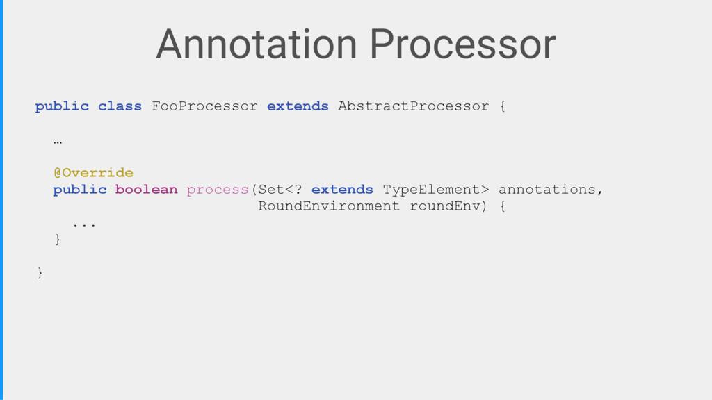 Annotation Processor public class FooProcessor ...