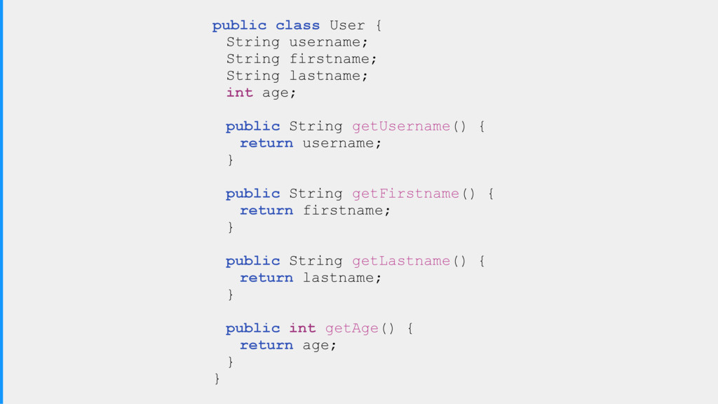 public class User { String username; String fir...