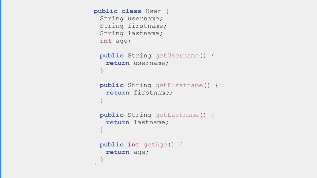 public class User { String username; String fir...
