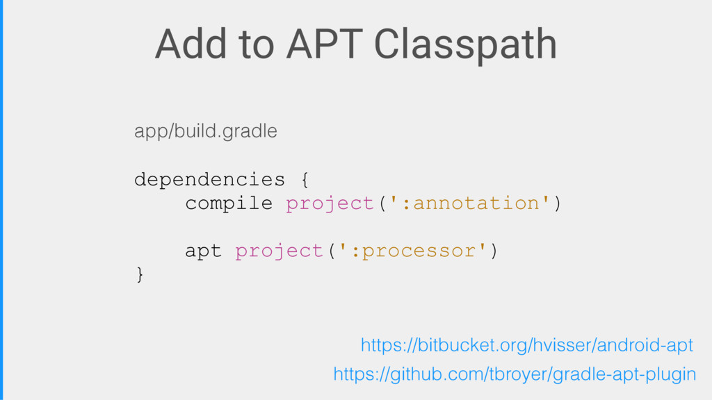 Add to APT Classpath dependencies { compile pro...