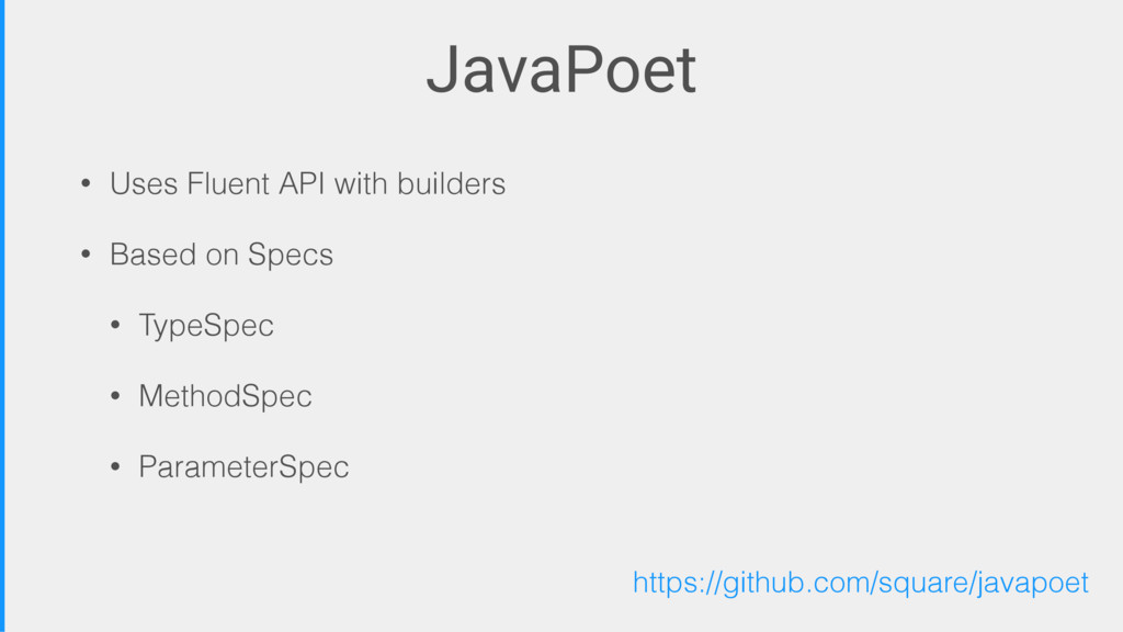 JavaPoet • Uses Fluent API with builders • Base...