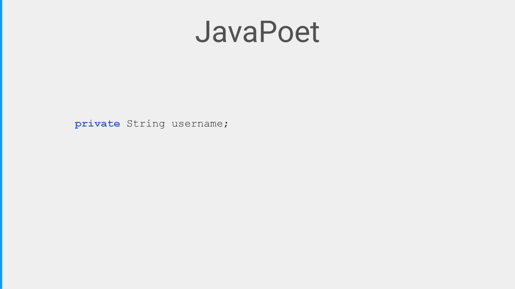 private String username; JavaPoet