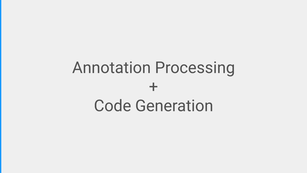Annotation Processing + Code Generation