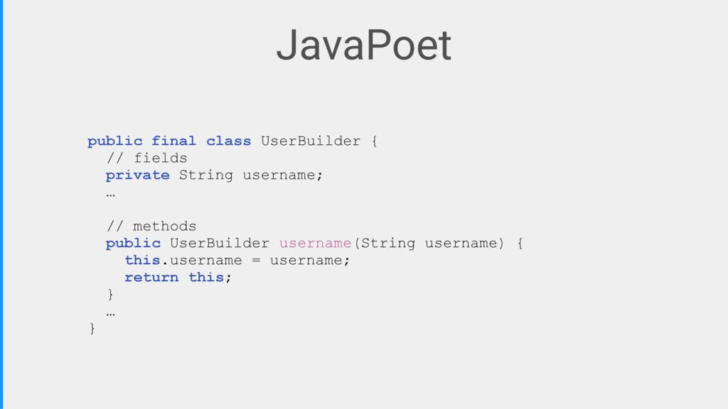 JavaPoet public final class UserBuilder {\ // f...