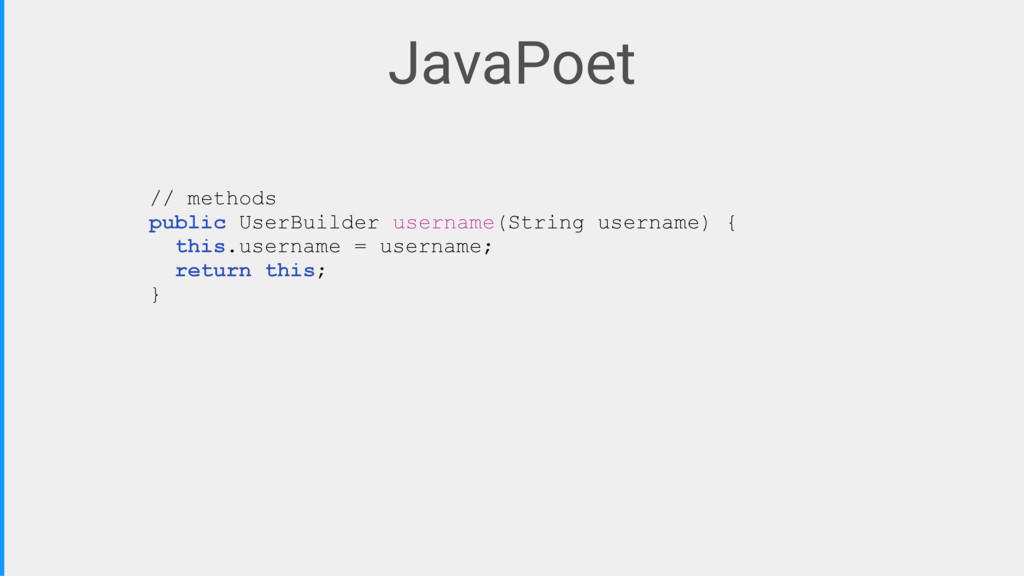 JavaPoet // methods public UserBuilder username...