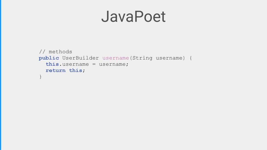 JavaPoet // methods public UserBuilder username...